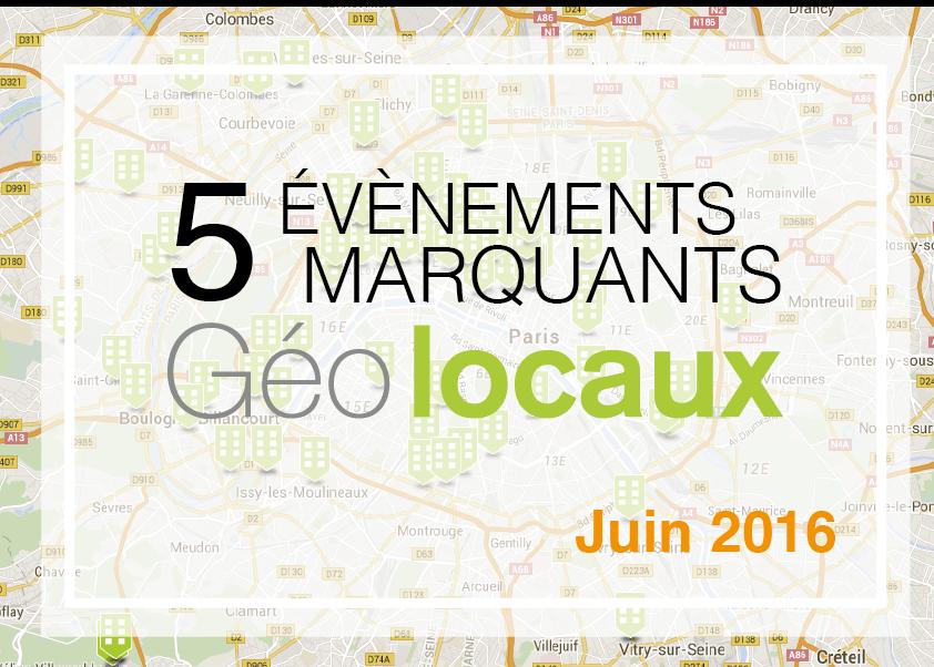 5 évènements marquants Geolocaux Juin 2016